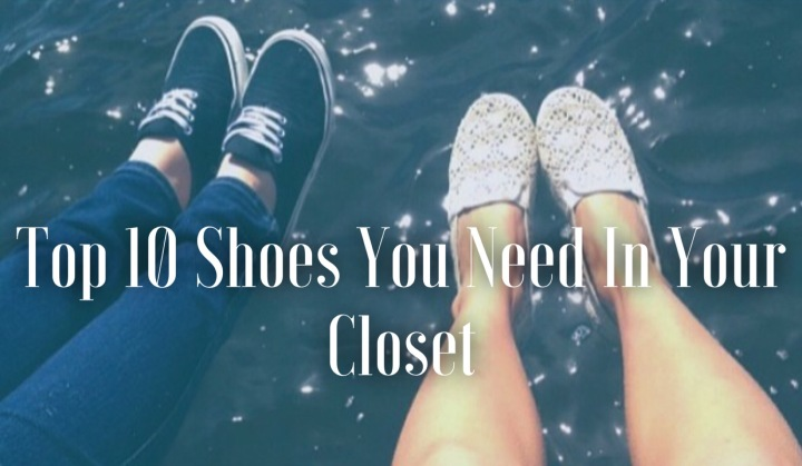 10 Shoes You Need In YourCloset
