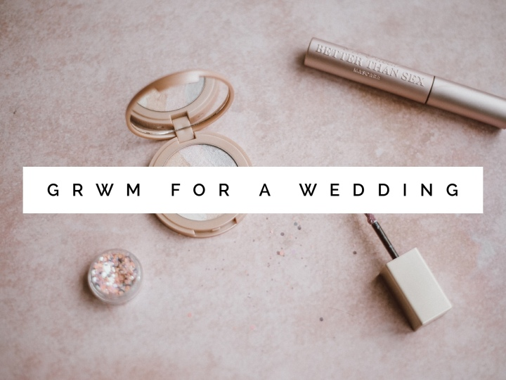 GRWM For A Wedding